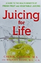 JUICING for LIFE: A Guide to the Healthy Benefits of Fresh Fruit and Vegetable Juice