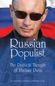 RUSSIAN POPULIST: The Political Thought of Vladimir Putin Russia, Putin, nationalism