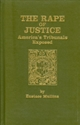 The RAPE of JUSTICE: AMERICA'S TRIBUNALS EXPOSED law, mullins