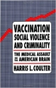 VACCINATION, SOCIAL VIOLENCE and CRIMINALITY: The Medical Assault on the American Brain Health