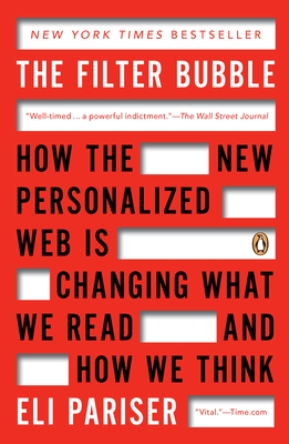 THE FILTER BUBBLE: How the New Personalized Web Is Changing What We Read and How We Think internet, privacy