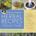 ROSEMARY GLADSTARS HERBAL RECIPES for VIBRANT HEALTH: 175 Teas, Tonics, Oils, Tinctures, Salves and Other Natural Remedies for the Entire Family