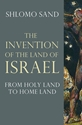 The INVENTION of the LAND of ISRAEL: From Holy Land to Homeland Israel