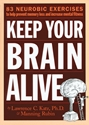 Keep Your Brain Alive: 83 Neurobic Exercises to Help Prevent Memory Loss and Increase Mental Fitness Health