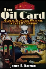 The OIL CARD: Global Economic Warfare in the 21st Century oil, war, economics
