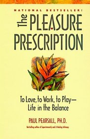 The PLEASURE PRESCRIPTION: To Love, to Work, to Play—Life in the Balance