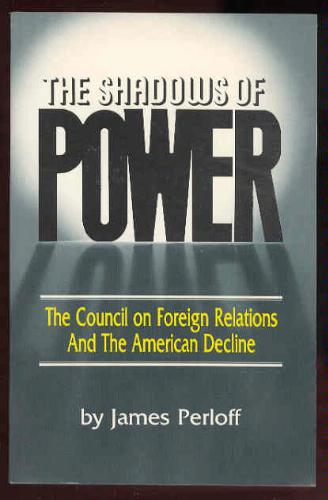 The SHADOWS of POWER: The Council on Foreign Relations and the American Decline