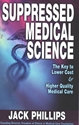 Suppressed Medical Science: The Key to Lower Cost and Higher Quality Medical Care