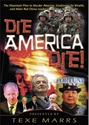 DIE AMERICA DIE! The Illuminati Plan to Murder America, Confiscate Its Wealth and Make Red China Leader of the NWO