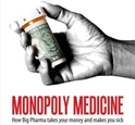 Monopoly Medicine: How Big Pharma Takes Your Money and Makes You Sick medicine