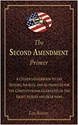 Second Amendment Primer: A Citizens Guidebook to the History, Sources, and Authorities for the Constitutional Guarantee of the Right to Keep and Bear Arms