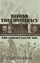 BEYOND the CONSPIRACY: Unmasking the One World Government of the Committee of 300
