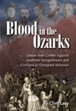 Blood in the Ozarks: Union War Crimes against Southern Sympathizers & Civilians in Civil War Missouri