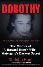 "Dorothy, ""An Amoral and Dangerous Woman"": The Murder of E. Howard Hunt's Wife – Watergate's Darkest Secret"