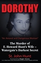 "Dorothy, ""An Amoral and Dangerous Woman"": The Murder of E. Howard Hunt%27s Wife – Watergate%27s Darkest Secret"