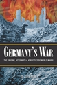 GERMANY'S WAR: The Origins, Aftermath & Atrocities of World War II