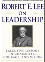 Robert E. Lee on Leadership: Executive Lessons in Character