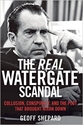 The REAL WATERGATE SCANDAL: Collusion, Conspiracy and the Plot That Brought Nixon Down