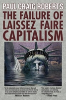 The FAILURE of LAISSEZ FAIRE CAPITALISM