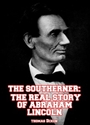 The Southerner: The Real Story of Abraham Lincoln