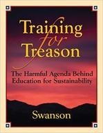 TRAINING for TREASON: The Harmful Agenda Behind Education for Sustainability