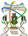 MACHINE ELVES, COSMIC SERPENTS & QUANTUM MAGICK Machine Elves, Cosmic Serpents, Quantum Magick