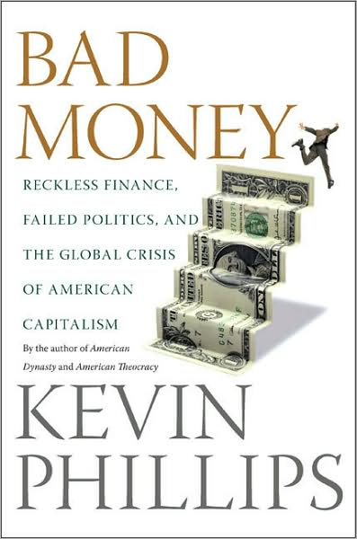 Bad Money: Reckless Finance, Failed Politics and the Global Crisis of American Capitalism money, economy
