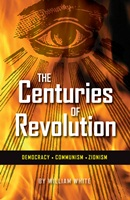 The Centuries of Revolution: DEMOCRACY • COMMUNISM • ZIONISM