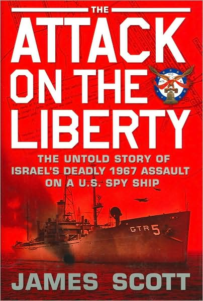 The Attack on the Liberty: The Untold Story of Israel's Deadly 1967 Assault on a U.S. Spy Ship uss liberty, israel