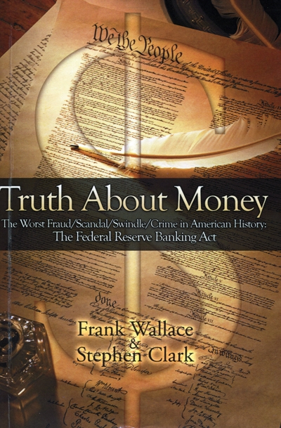 TRUTH ABOUT MONEY The Worst Fraud/Scandal/Swindle/Crime  in American History: The Federal Reserve Banking Act money, federal reserve, fraud